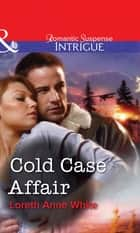 Cold Case Affair (Mills & Boon Intrigue) ebook by Loreth Anne White