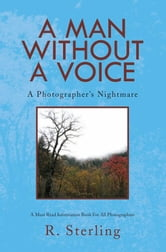 A MAN WITHOUT A VOICE - A Photographer's Nightmare ebook by R. Sterling