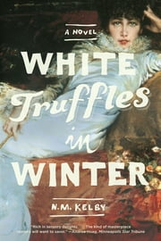White Truffles in Winter: A Novel ebook by N. M. Kelby