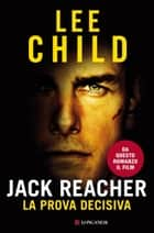 Jack Reacher La prova decisiva - Le avventure di Jack Reacher ebook by Lee Child