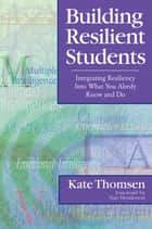 Building Resilient Students - Integrating Resiliency Into What You Already Know and Do ebook by
