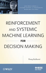 Reinforcement and Systemic Machine Learning for Decision Making ebook by Parag Kulkarni