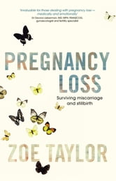 Pregnancy Loss: Surviving Miscarriage and Stillbirth ebook by Taylor Zoe