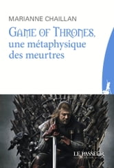 Game of Thrones, une métaphysique des meurtres ebook by Marianne Chaillan