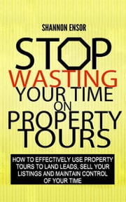 Stop Wasting Your Time on Property Tours ebook by Kobo.Web.Store.Products.Fields.ContributorFieldViewModel