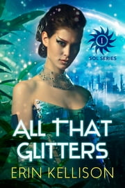 All That Glitters - Sol Series 1 ebook by Erin Kellison