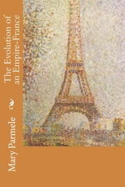 The Evolution of an Empire-France ebook by Mary Parmele