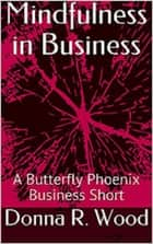 Mindfulness in Business ebook by Donna R. Wood