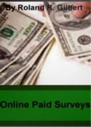 Online Paid Surveys ebook by Roland R. Gilbert