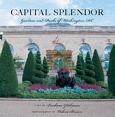 Capital Splendor: Parks & Gardens of Washington, D.C. ebook by Valerie Brown,Barbara Glickman