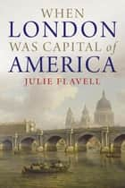 When London Was Capital of America ebook by
