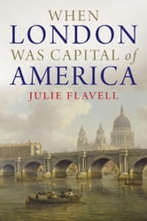 When London Was Capital of America ebook by Julie Flavell