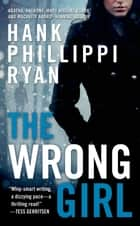 The Wrong Girl ebook by Hank Phillippi Ryan