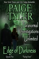 "Edge of Darkness: Episode Five ""Facing Fears"" - Paranormal Investigations Unlimited, #5 ebook by Paige Tyler"