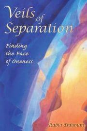 Veils of Separation – Finding the Face of Oneness ebook by Rabia Erduman