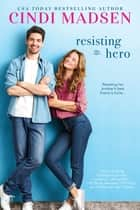 Resisting the Hero - An Accidentally in Love Novel ebook by
