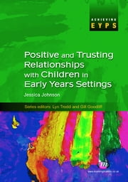 Positive and Trusting Relationships with Children in Early Years Settings ebook by Jessica M. Johnson