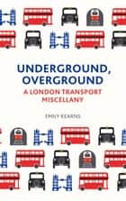 Underground, Overground ebook by Emily Kearns