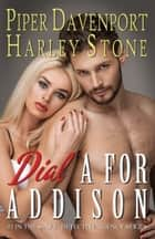 Dial A for Addison ebook by Piper Davenport, Harley Stone