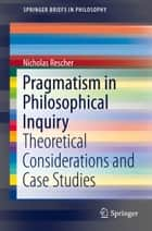 Pragmatism in Philosophical Inquiry - Theoretical Considerations and Case Studies ebook by