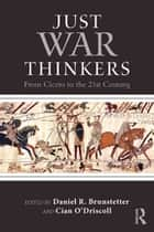 Just War Thinkers - From Cicero to the 21st Century ebook by Daniel R. Brunstetter, Cian O'Driscoll
