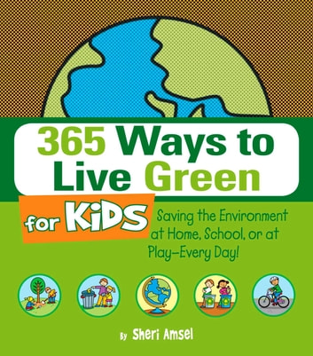 365 ways to live green for kids ebook by sheri amsel for Ways to live green