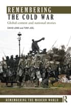 Remembering the Cold War - Global Contest and National Stories ebook by David Lowe, Tony Joel