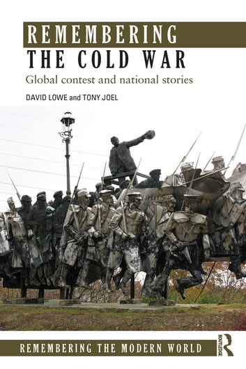 Remembering the Cold War - Global Contest and National Stories ebook by David Lowe,Tony Joel