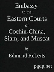 Embassy to the Eastern Courts of Cochin-China, Siam, and Muscat ebook by Faisal Toor