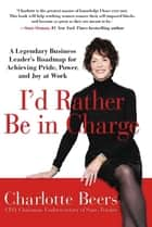 I'd Rather Be in Charge ebook by Charlotte Beers