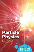Particle Physics - A Beginner's Guide ebook by Brian Martin