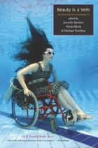 Beauty is a Verb - The New Poetry of Disability ebook by Sheila Black, Jennifer Bartlett, Michael Northen