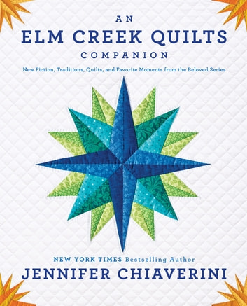 An Elm Creek Quilts Companion - New Fiction, Traditions, Quilts, and Favorite Moments from the Beloved Series ebook by Jennifer Chiaverini