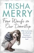 Four Waifs on our Doorstep ebook by Trisha Merry