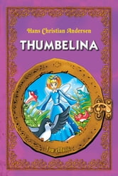 Thumbelina. Classic fairy tales for children (Fully illustrated) - Excellent for Bedtime & Young Readers ebook by Hans Christian Andersen