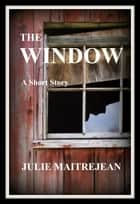 The Window ebook by Julie Maitrejean