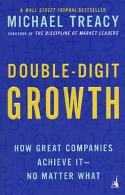 Double-Digit Growth - How Great Companies Achieve It--No Matter What ebook by Michael Treacy
