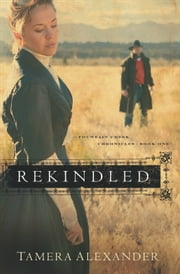 Rekindled (Fountain Creek Chronicles Book #1) ebook by Tamera Alexander
