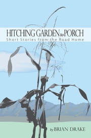 Hitching Garden to Porch ebook by Brian Drake
