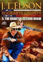 Rockabye County 5: The Quarter-Second Draw ebook by J.T. Edson