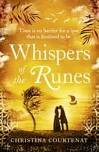 Whispers of the Runes - An enthralling and romantic timeslip tale ebook by Christina Courtenay