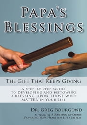 Papa's Blessings - The Gifts That Keep Giving ebook by Dr. Greg Bourgond
