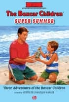 The Boxcar Children Super Summer ebook by Gertrude Chandler Warner,Charles Tang