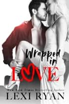 Wrapped in Love E-bok by Lexi Ryan