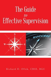The Guide to Effective Supervision ebook by Richard D. Ollek, CBSE, RGC