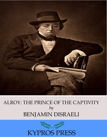 Alroy: The Prince of the Captivity ebook by Benjamin Disraeli