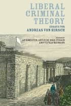 Liberal Criminal Theory - Essays for Andreas von Hirsch ebook by Antje du Bois-Pedain, Professor A P Simester, Professor Dr. Dr.h.c Ulfrid Neumann