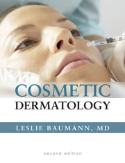 Cosmetic Dermatology: Principles and Practice, Second Edition - Principles & Practice ebook by Leslie Baumann