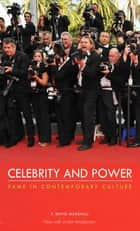 Celebrity and Power - Fame in Contemporary Culture ebook by P. David Marshall