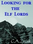 Looking For The Elf Lords: Book Two of the Roamer Series ebook by C. A. Zraik